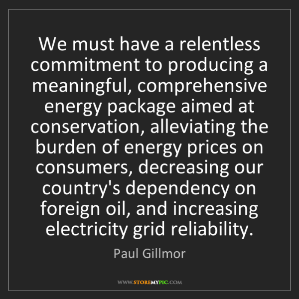 Paul Gillmor: We must have a relentless commitment to producing a meaningful,...