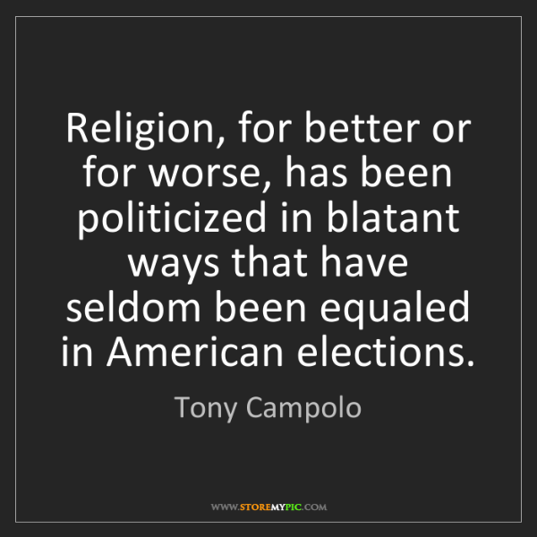 Tony Campolo: Religion, for better or for worse, has been politicized...