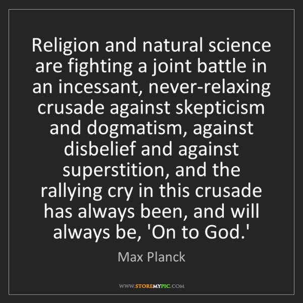 Max Planck: Religion and natural science are fighting a joint battle...