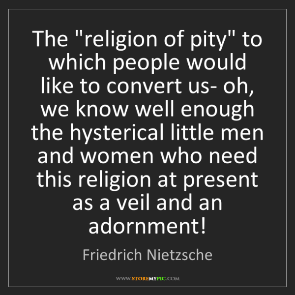"""Friedrich Nietzsche: The """"religion of pity"""" to which people would like to..."""
