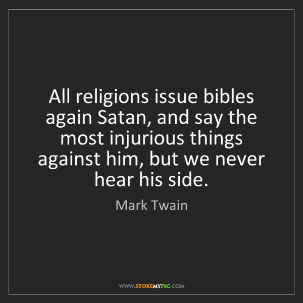 Mark Twain: All religions issue bibles again Satan, and say the most...