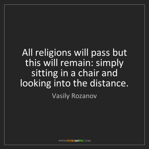 Vasily Rozanov: All religions will pass but this will remain: simply...