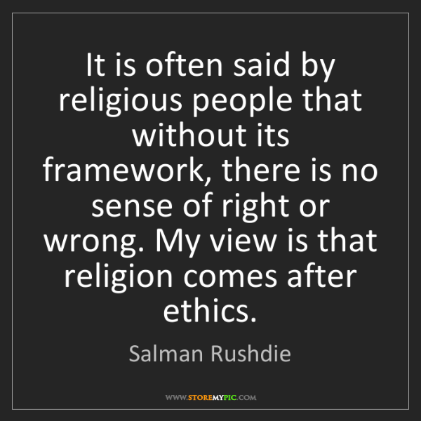 Salman Rushdie: It is often said by religious people that without its...