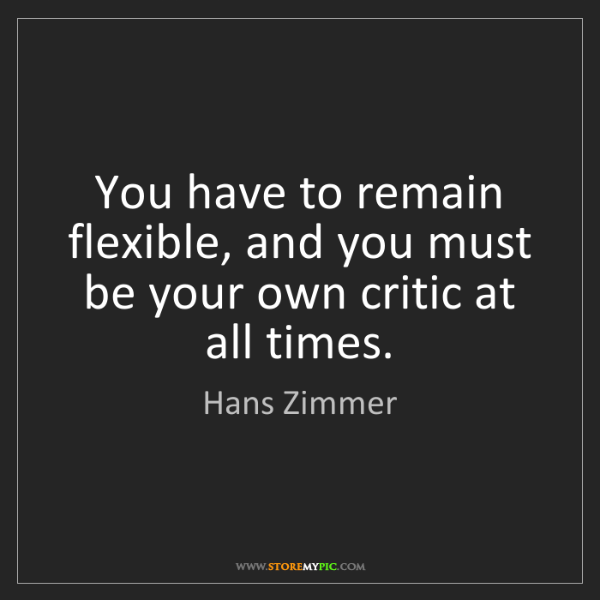 Hans Zimmer: You have to remain flexible, and you must be your own...