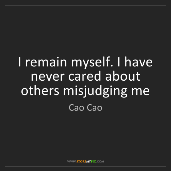 Cao Cao: I remain myself. I have never cared about others misjudging...
