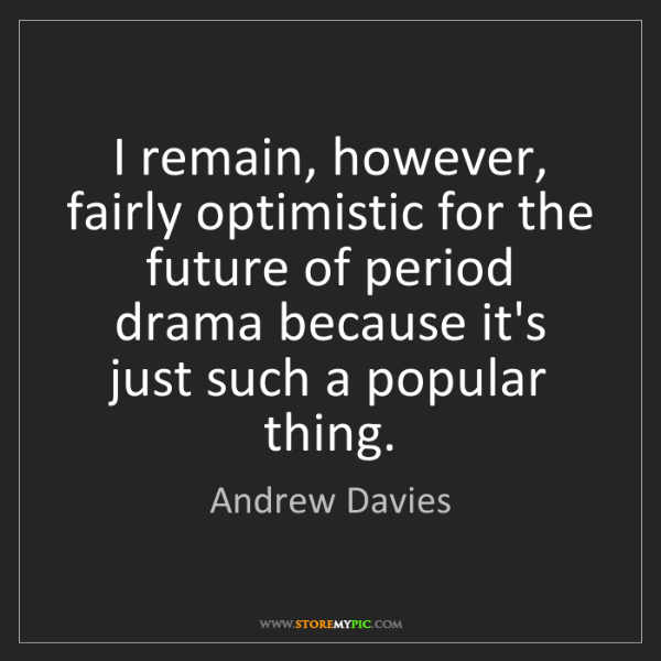 Andrew Davies: I remain, however, fairly optimistic for the future of...