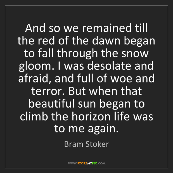 Bram Stoker: And so we remained till the red of the dawn began to...