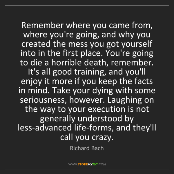 Richard Bach: Remember where you came from, where you're going, and...