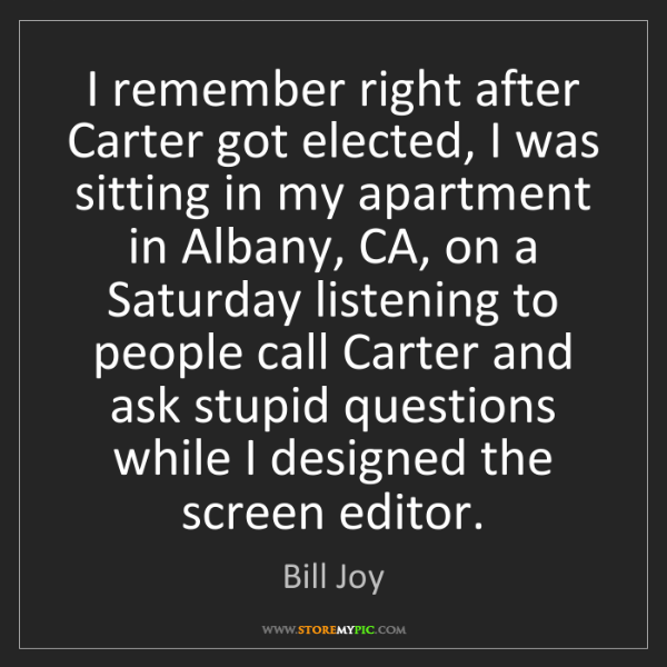 Bill Joy: I remember right after Carter got elected, I was sitting...