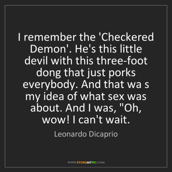 Leonardo Dicaprio: I remember the 'Checkered Demon'. He's this little devil...