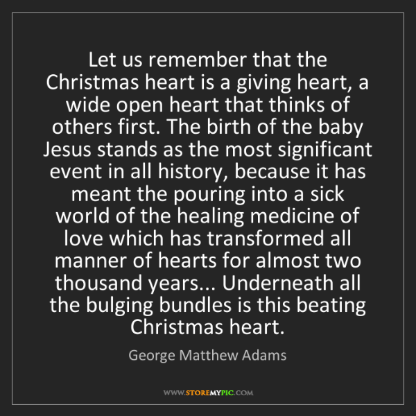 George Matthew Adams: Let us remember that the Christmas heart is a giving...