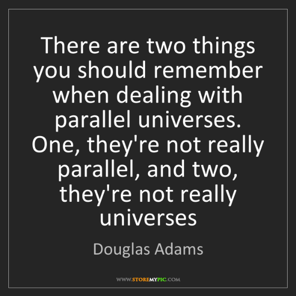 Douglas Adams: There are two things you should remember when dealing...