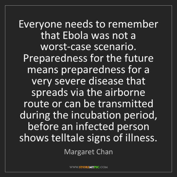 Margaret Chan: Everyone needs to remember that Ebola was not a worst-case...