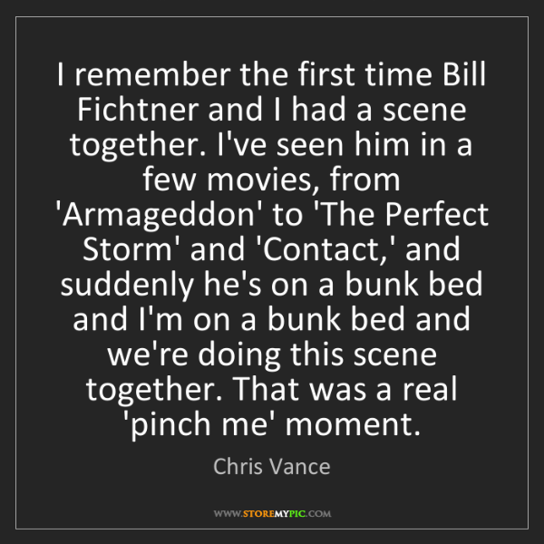 Chris Vance: I remember the first time Bill Fichtner and I had a scene...