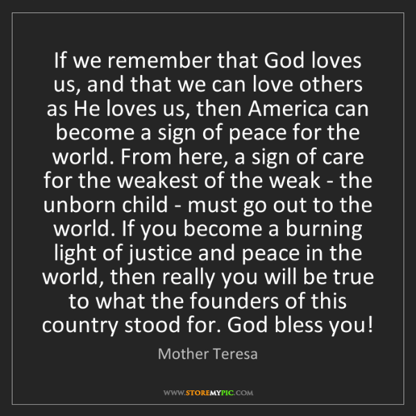Mother Teresa: If we remember that God loves us, and that we can love...
