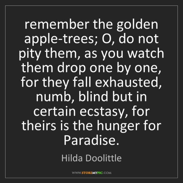 Hilda Doolittle: remember the golden apple-trees; O, do not pity them,...