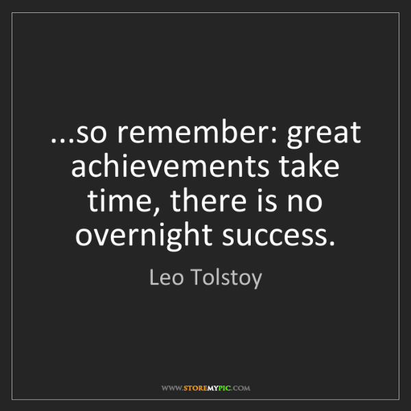 Leo Tolstoy: ...so remember: great achievements take time, there is...