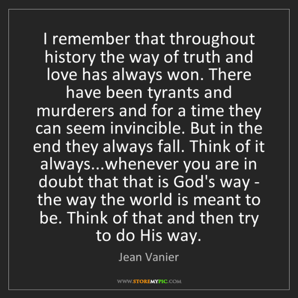 Jean Vanier: I remember that throughout history the way of truth and...