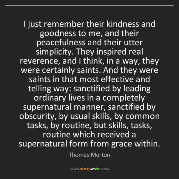 Thomas Merton: I just remember their kindness and goodness to me, and...