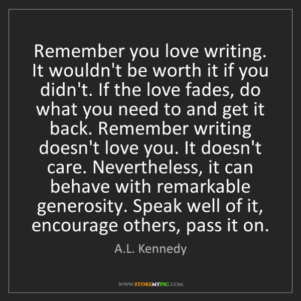 A.L. Kennedy: Remember you love writing. It wouldn't be worth it if...