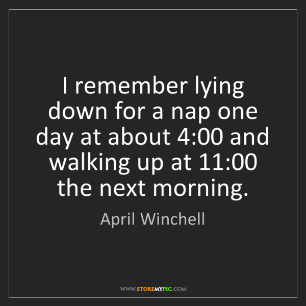 April Winchell: I remember lying down for a nap one day at about 4:00...