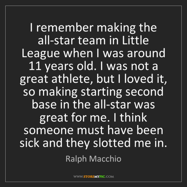 Ralph Macchio: I remember making the all-star team in Little League...