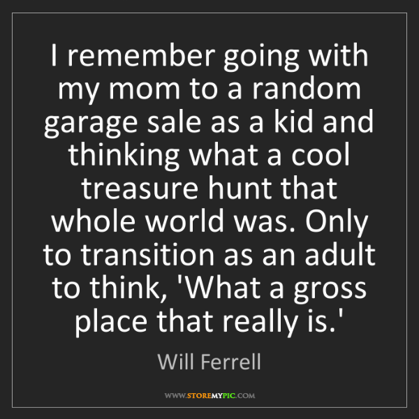 Will Ferrell: I remember going with my mom to a random garage sale...