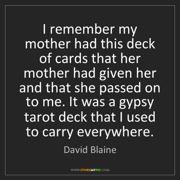 David Blaine: I remember my mother had this deck of cards that her...