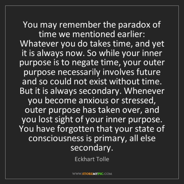 Eckhart Tolle: You may remember the paradox of time we mentioned earlier:...