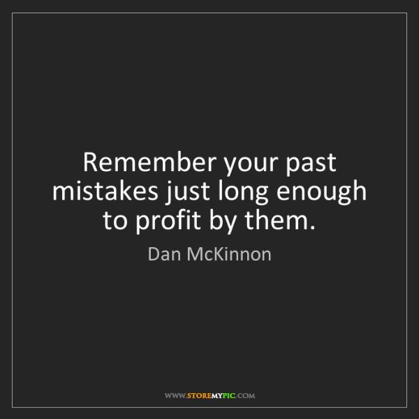 Dan McKinnon: Remember your past mistakes just long enough to profit...