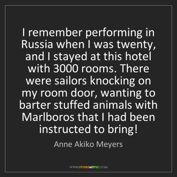 Anne Akiko Meyers: I remember performing in Russia when I was twenty, and...