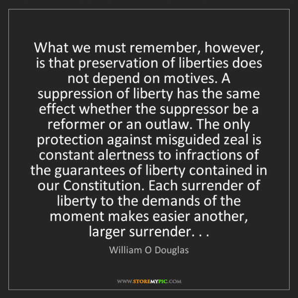 William O Douglas: What we must remember, however, is that preservation...