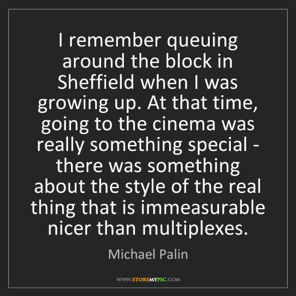 Michael Palin: I remember queuing around the block in Sheffield when...