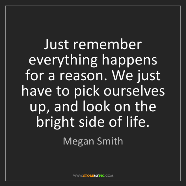 Megan Smith: Just remember everything happens for a reason. We just...