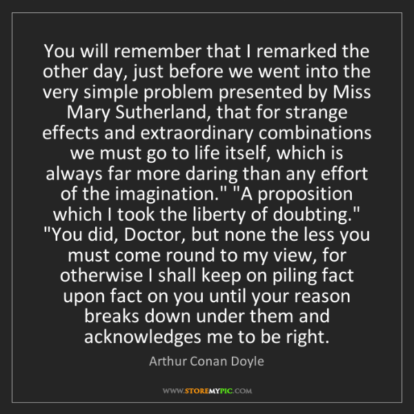 Arthur Conan Doyle: You will remember that I remarked the other day, just...