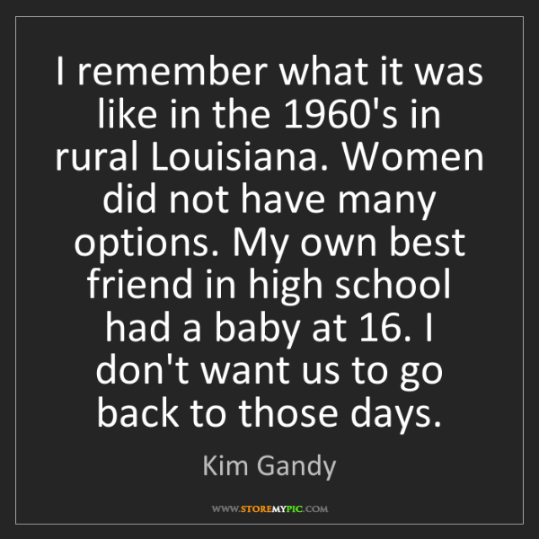 Kim Gandy: I remember what it was like in the 1960's in rural Louisiana....