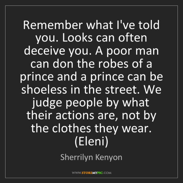 Sherrilyn Kenyon: Remember what I've told you. Looks can often deceive...