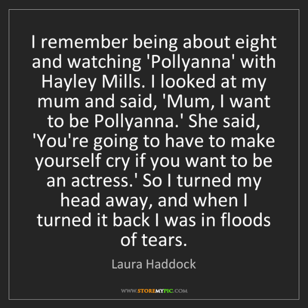 Laura Haddock: I remember being about eight and watching 'Pollyanna'...