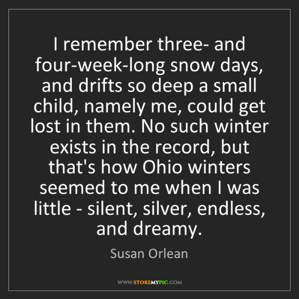 Susan Orlean: I remember three- and four-week-long snow days, and drifts...
