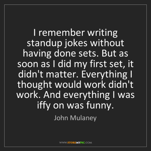 John Mulaney: I remember writing standup jokes without having done...