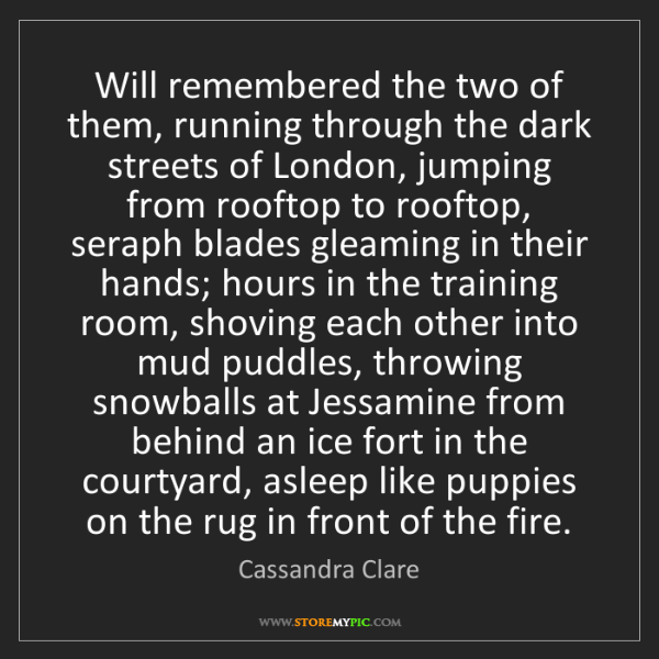 Cassandra Clare: Will remembered the two of them, running through the...