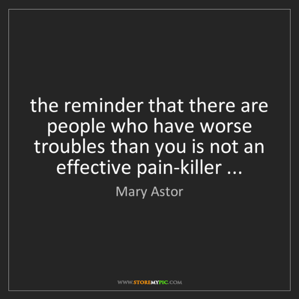 Mary Astor: the reminder that there are people who have worse troubles...