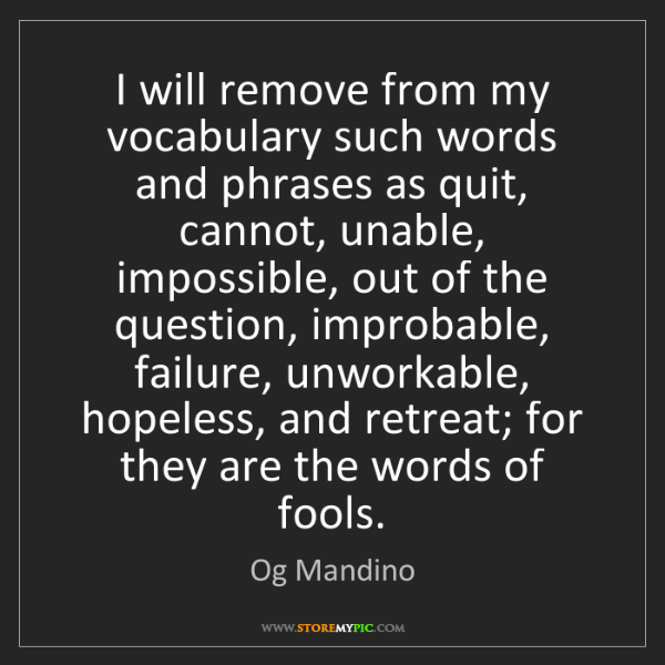 Og Mandino: I will remove from my vocabulary such words and phrases...