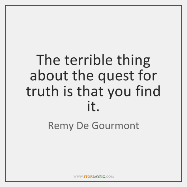 The terrible thing about the quest for truth is that you find ...