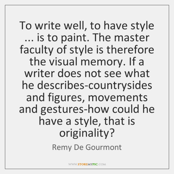 To write well, to have style ... is to paint. The master faculty ...