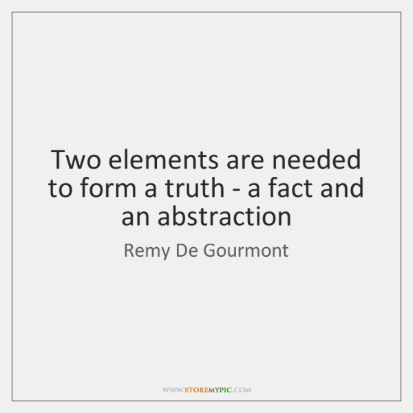 Two elements are needed to form a truth - a fact and ...