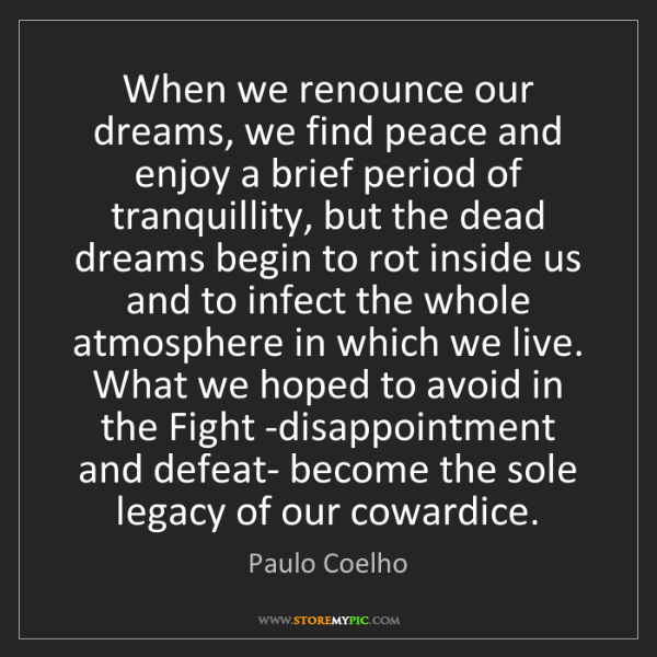 Paulo Coelho: When we renounce our dreams, we find peace and enjoy...