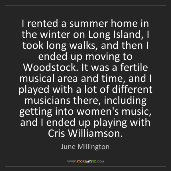 June Millington: I rented a summer home in the winter on Long Island,...