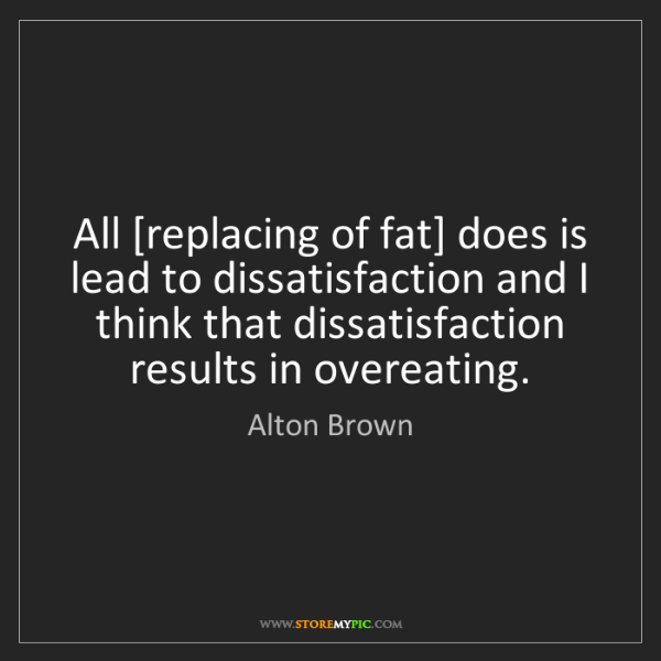 Alton Brown: All [replacing of fat] does is lead to dissatisfaction...