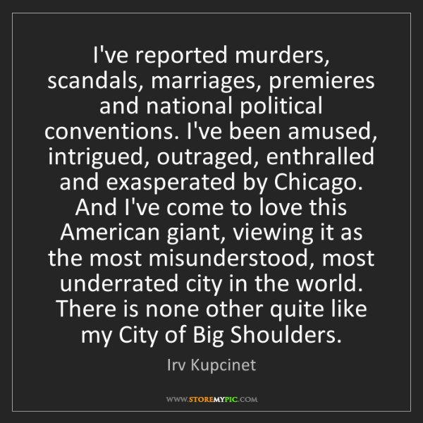 Irv Kupcinet: I've reported murders, scandals, marriages, premieres...